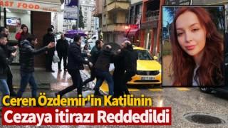 Ceren Özdemir'in katilinin cezaya itirazı reddedildi