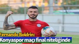Fernando Boldrin: Konyaspor maçı final niteliğinde