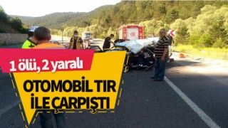 Hatalı sollama yapan otomobil TIR ile çarpıştı: 1 ölü, 2 yaralı