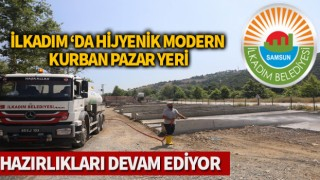 İLKADIM 'DA HİJYENİK MODERN KURBAN PAZAR YERİ HAZIRLIKLARI DEVAM EDİYOR