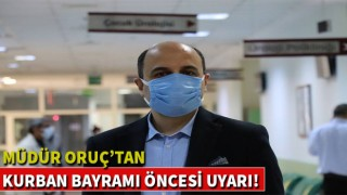 MÜDÜR ORUÇ'TAN KURBAN BAYRAMI ÖNCESİ UYARI!