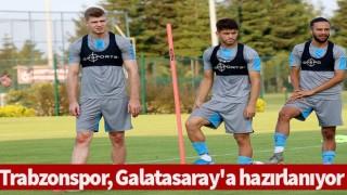 Trabzonspor, Galatasaray'a hazırlanıyor