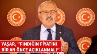 """YAŞAR, """"FINDIĞIN FİYATINI BİR AN ÖNCE AÇIKLANMALI"""""""