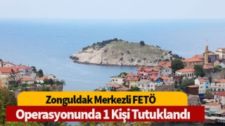 Zonguldak merkezli FETÖ operasyonunda 1 kişi tutuklandı