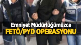 Emniyet Müdürlüğümüzce FETÖ/PYD Operasyonu