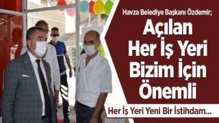 """Havza Belediye Başkanı Özdemir; """"Açılan her iş yeri bizler için önemli."""""""