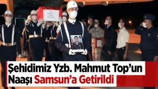 Şehit Yüzbaşı Mahmut Top'un cenazesi Samsun'a getirildi