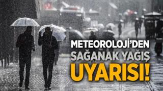 METEOROLOJİ'DEN SAĞANAK YAĞIŞ UYARISI!