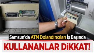 SAMSUN'DA ATM KULLANANLAR DİKKAT!