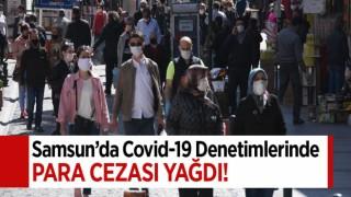 SAMSUN'DA COVİD-19 DENETİMLERİNDE CEZA YAĞDI