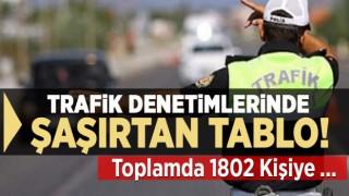 TRAFİK DENETİMLERİNDE ŞAŞIRTAN TABLO!