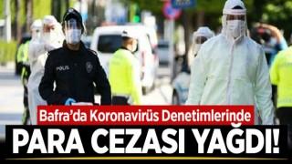 BAFRA'DA KORONAVİRÜS DENETİMLERİNDE CEZA YAĞDI!