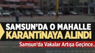 SAMSUN'DA O MAHALLE KARANTİNAYA ALINDI