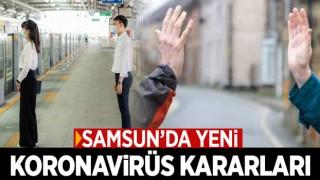 SAMSUN'DA YENİ KORONAVİRÜS KARARLARI!