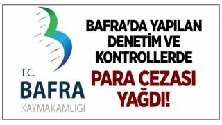BAFRA'DA YAPILAN DENETİM VE KONTROLLERDE PARA CEZASI YAĞDI!