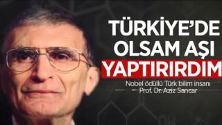 """SANCAR: """"TÜRKİYE'DE OLSAM AŞI YAPTIRIRDIM"""""""