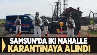 SAMSUN'DA İKİ MAHALLE KARANTİNAYA ALINDI