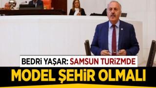 "YAŞAR, ""SAMSUN TURİZMDE MODEL ŞEHİR OLMALI"""