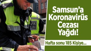SAMSUN'A KORONAVİRÜS CEZASI YAĞDI