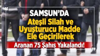 SAMSUN'DA ARANAN 75 KİŞİ YAKALANDI