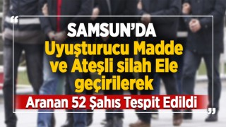 Samsun'da Uyuşturucu Madde Ve Ateşli Silah Ele Geçirilerek 52 Aranan Şahıs Tespit Edilmiştir