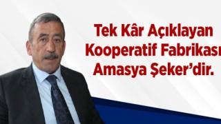 Tek Kâr Açıklayan Kooperatif Fabrikası Amasya Şeker'dir.