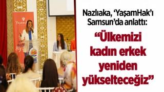 Nazlıaka, 'YaşamHak'ı Samsun'da anlattı