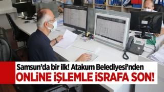 Samsun'da bir ilk. Atakum Belediyesi'nden online işlemle israfa son