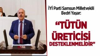 """YAŞAR, """"TÜTÜN ÜRETİCİSİ DESTEKLENMELİDİR"""""""