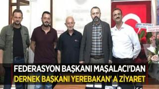 Federasyon Başkanı Maşalacı'dan Dernek Başkanı Yerebakan' a Ziyaret