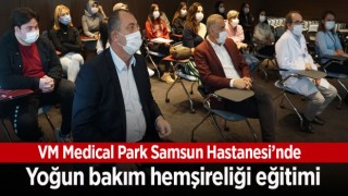 VM Medical Park Samsun Hastanesi'nde yoğun bakım hemşireliği eğitimi
