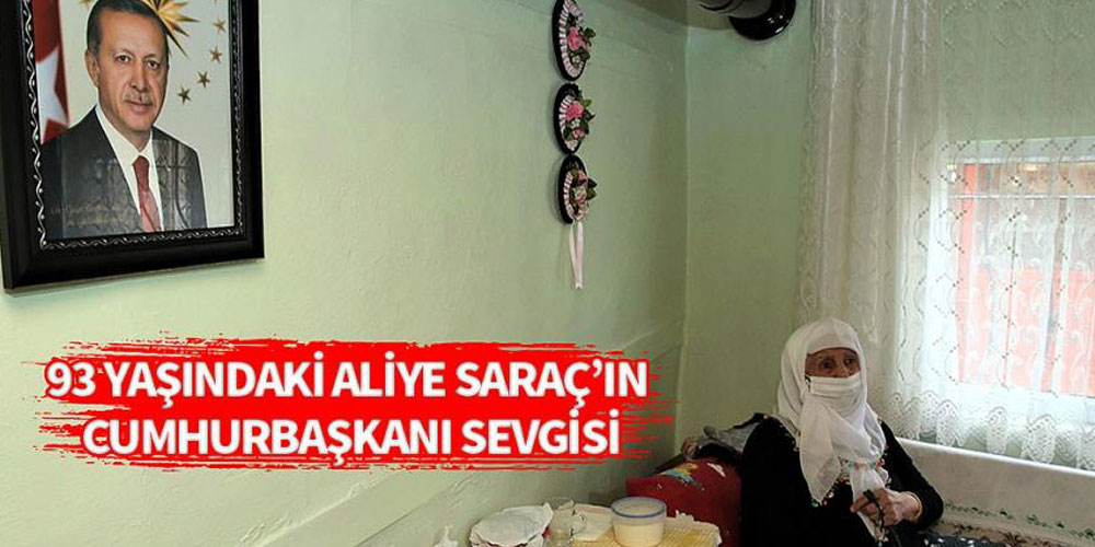 93 yaşındaki Aliye Saraç'ın Cumhurbaşkanı sevgisi
