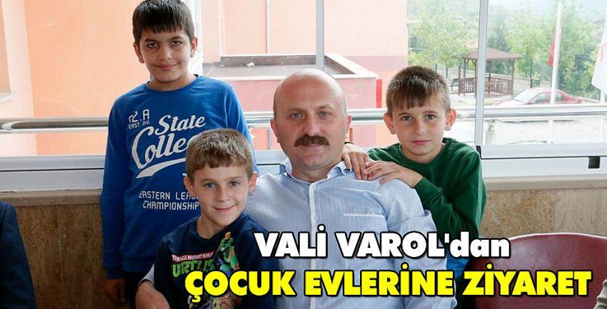 Vali Varol'dan çocuk evlerine ziyaret