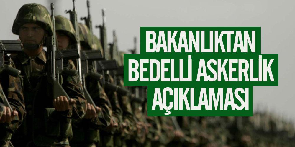 BAKANLIKTAN 'BEDELLİ ASKERLİK AÇIKLAMASI'