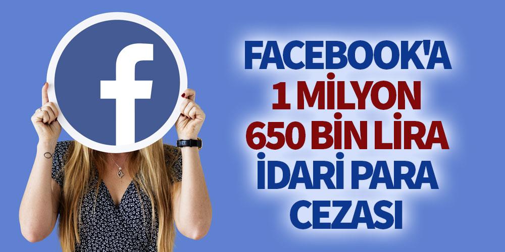 Facebook'a 1 milyon 650 bin lira idari para cezası