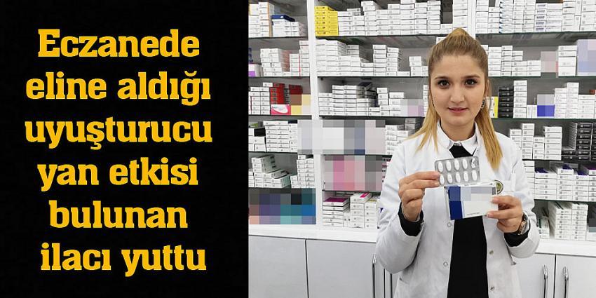 Eczanede eline aldığı uyuşturucu yan etkisi bulunan ilacı yuttu