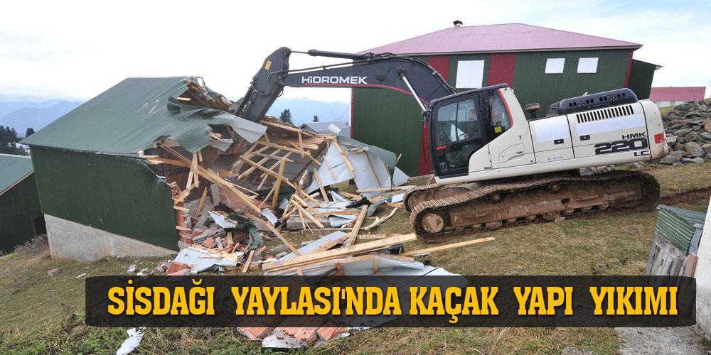 Sisdağı Yaylası'nda kaçak yapı yıkımı