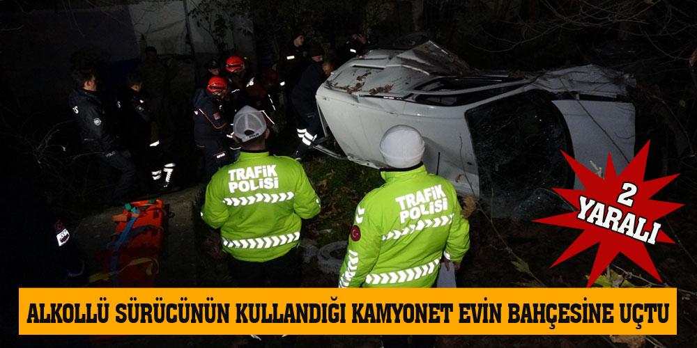 Alkollü sürücünün kullandığı kamyonet evin bahçesine uçtu: 2 yaralı