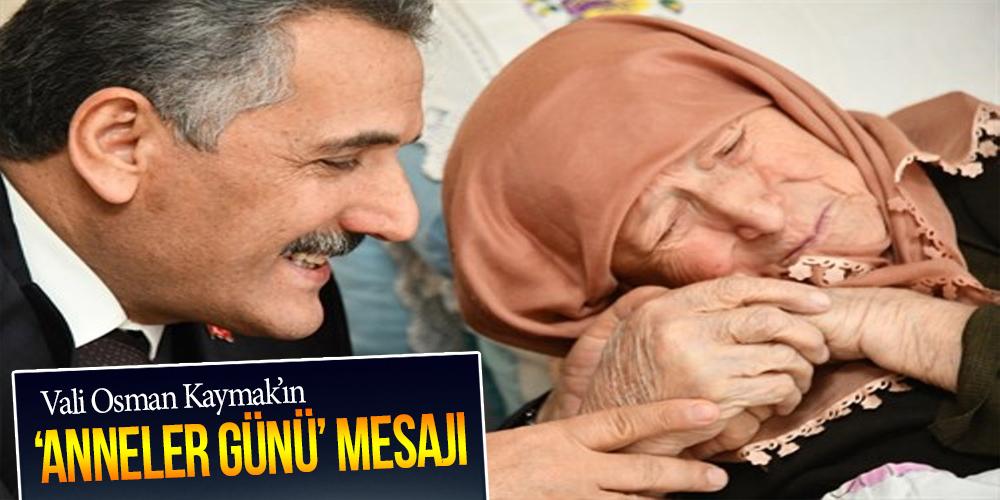 VALİ OSMAN KAYMAK'IN 'ANNELER GÜNÜ' MESAJI