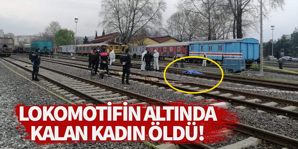 Lokomotifin altında kalan kadın öldü!