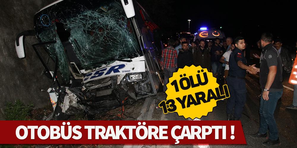 Otobüs traktöre çarptı 1 ölü 13 yaralı