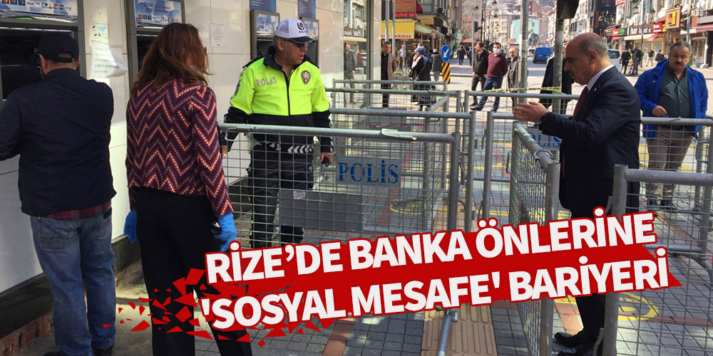 Rize'de banka önlerine sosyal mesafe bariyeri!