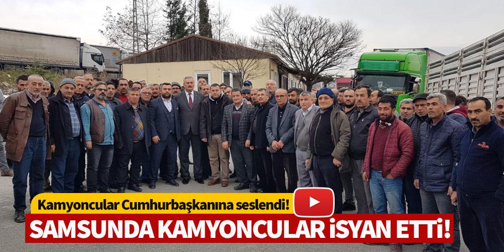 SAMSUNDA KAMYONCULAR İSYAN ETTİ!