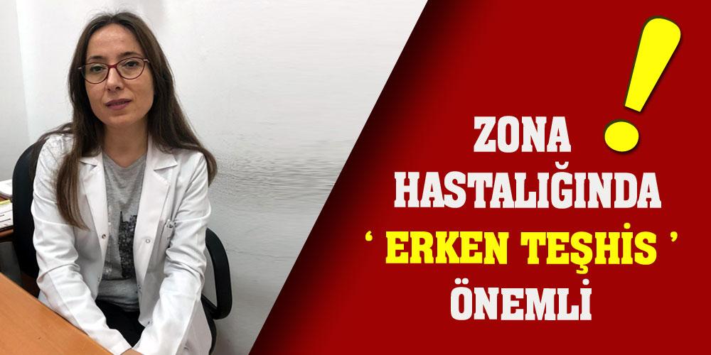'ZONA HASTALIĞINDA ERKEN TEŞHİS ÖNEMLİ'